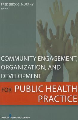 Community Engagement, Organization, and Development for Public Health Practice By Murphy, Frederick (EDT)